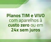 Planos TIM e VIVO com aparelhos à custo zero ou em 24x sem juros