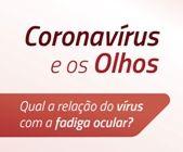Coronavírus: Qual sua relação com a fadiga ocular?