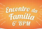 Convite: Participe do Encontro da Família do 6ºBPM